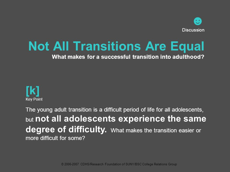 ☻ Discussion Not All Transitions Are Equal What makes for a successful transition into adulthood.