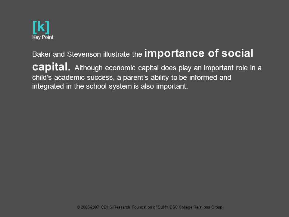 [k] Key Point Baker and Stevenson illustrate the importance of social capital.