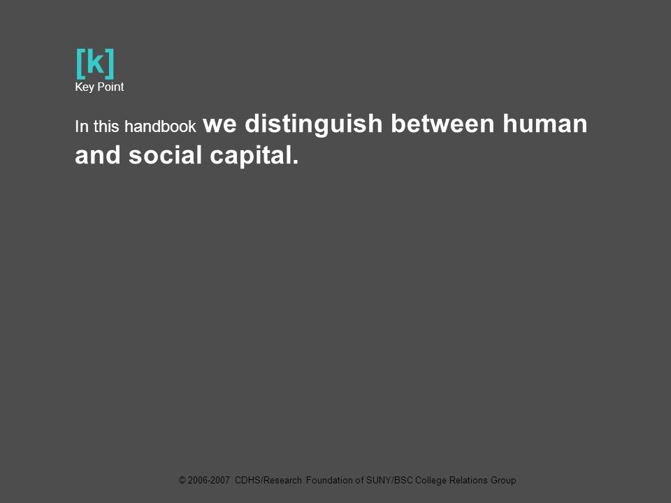 [k] Key Point In this handbook we distinguish between human and social capital.