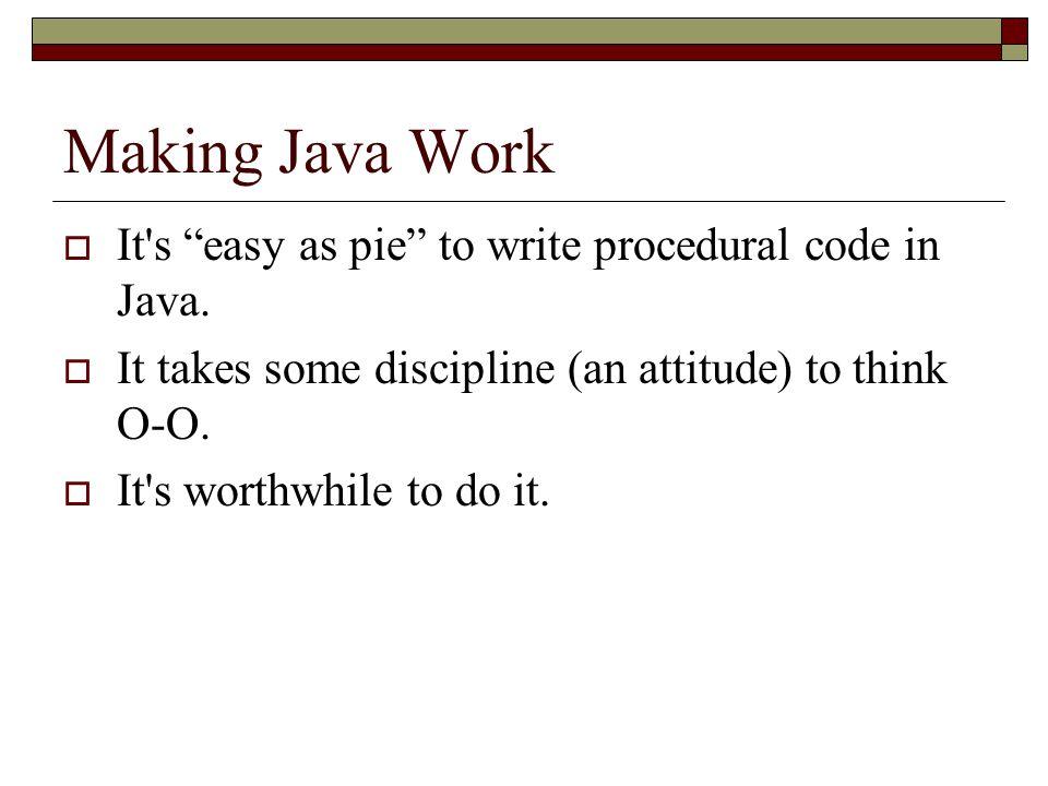 Making Java Work  It s easy as pie to write procedural code in Java.