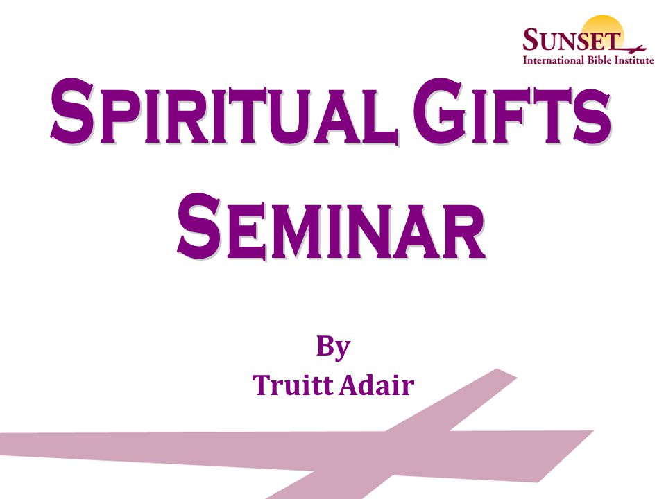 In this seminar we will focus on 10 spiritual gifts or passions Administrator – Passion for visionary leadership Encourager - Passion for positive motivation Soul-winner - Passion for seeking lost/sharing the gospel Giver - Passion for generosity with physical blessings Shepherd – Passion for spiritual nurturing Mercy-shower – Passion for caring for those in distress Missionary – Passion for planting and pioneering Proclaimer – Passion for telling truth and confronting sin Servant – Passion for meeting everyday needs Teacher – Passion for study and sharing knowledge