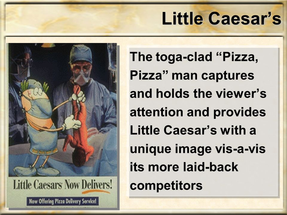 Little Caesar's The toga-clad Pizza, Pizza man captures and holds the viewer's attention and provides Little Caesar's with a unique image vis-a-vis its more laid-back competitors