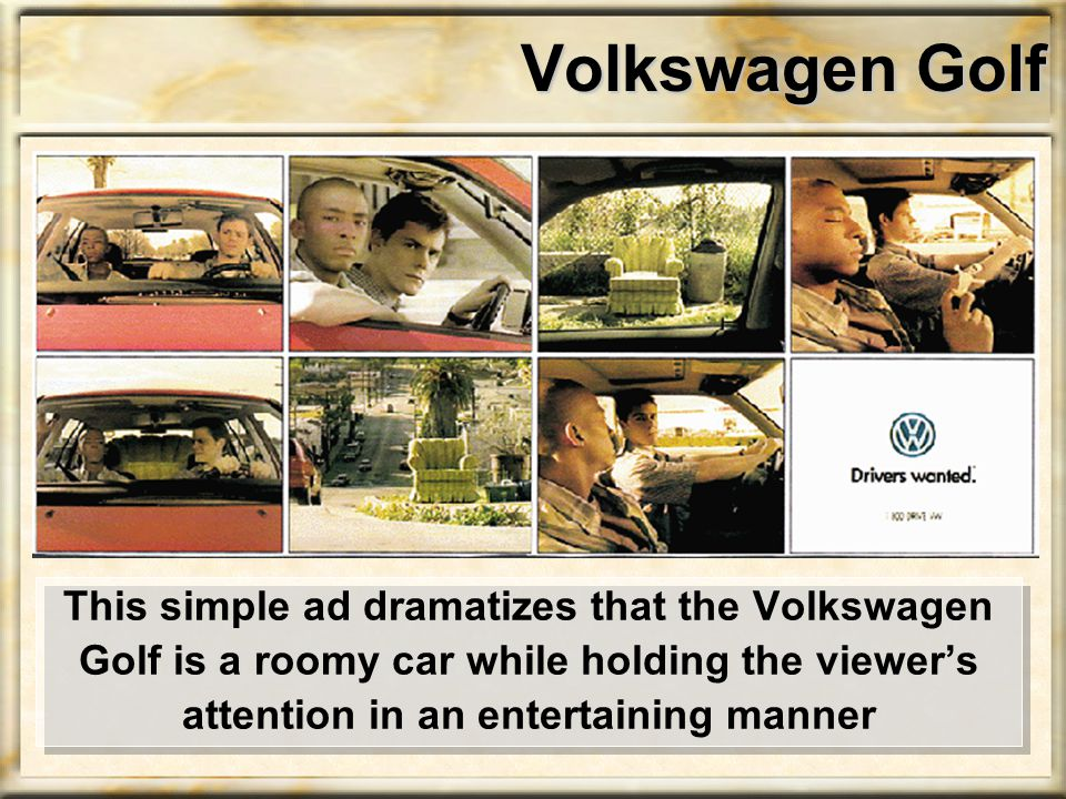 Volkswagen Golf This simple ad dramatizes that the Volkswagen Golf is a roomy car while holding the viewer's attention in an entertaining manner
