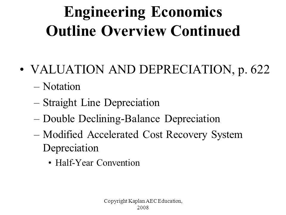 Copyright Kaplan AEC Education, 2008 VALUATION AND DEPRECIATION, p. 622 –Notation –Straight Line Depreciation –Double Declining-Balance Depreciation –