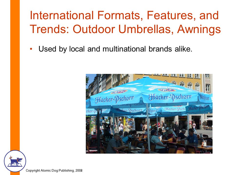 Copyright Atomic Dog Publishing, 2002Copyright Atomic Dog Publishing, 2008 International Formats, Features, and Trends: Outdoor Umbrellas, Awnings Use