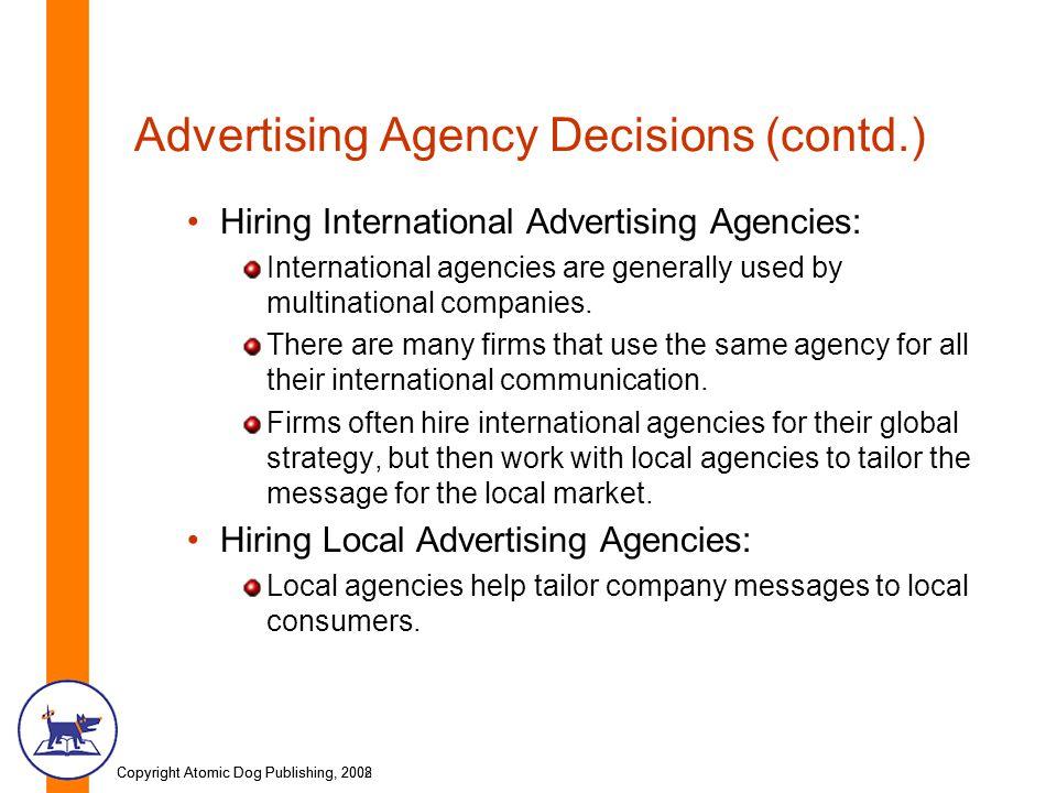Copyright Atomic Dog Publishing, 2002Copyright Atomic Dog Publishing, 2008 Advertising Agency Decisions (contd.) Hiring International Advertising Agen