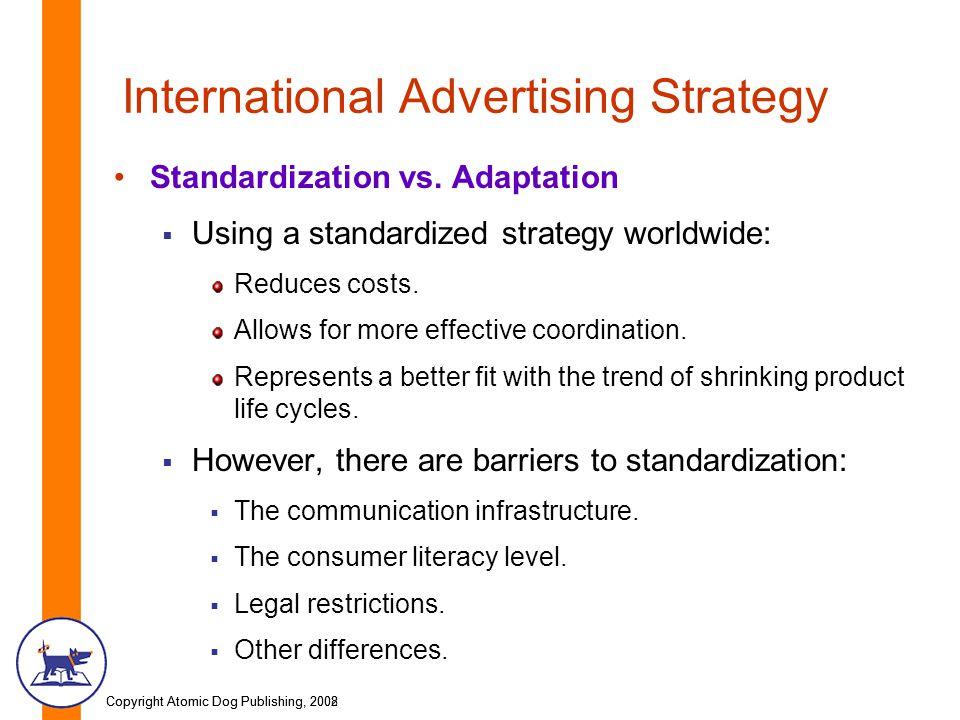 Copyright Atomic Dog Publishing, 2002Copyright Atomic Dog Publishing, 2008 International Advertising Strategy Standardization vs. Adaptation  Using a
