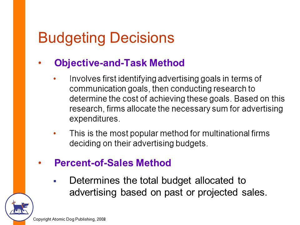 Copyright Atomic Dog Publishing, 2002Copyright Atomic Dog Publishing, 2008 Budgeting Decisions Objective-and-Task Method Involves first identifying ad