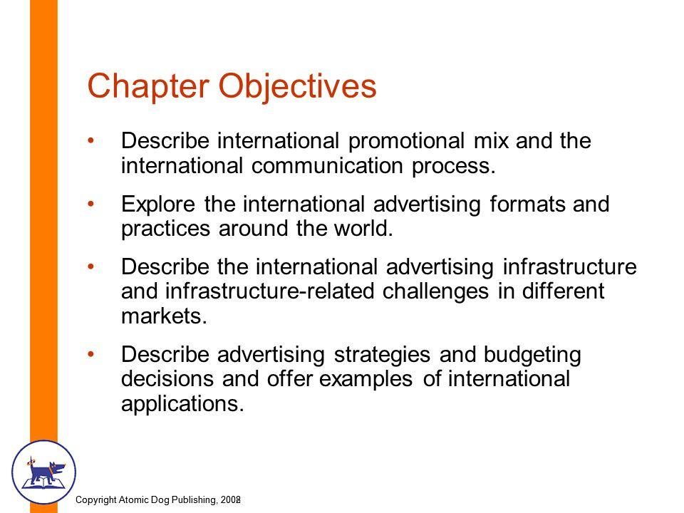 Copyright Atomic Dog Publishing, 2002Copyright Atomic Dog Publishing, 2008 Chapter Objectives Describe international promotional mix and the internati