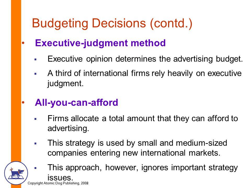 Copyright Atomic Dog Publishing, 2002Copyright Atomic Dog Publishing, 2008 Budgeting Decisions (contd.) Executive-judgment method  Executive opinion