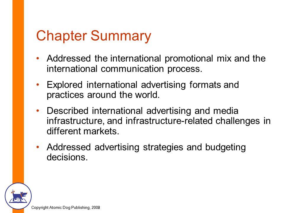 Copyright Atomic Dog Publishing, 2002Copyright Atomic Dog Publishing, 2008 Chapter Summary Addressed the international promotional mix and the interna