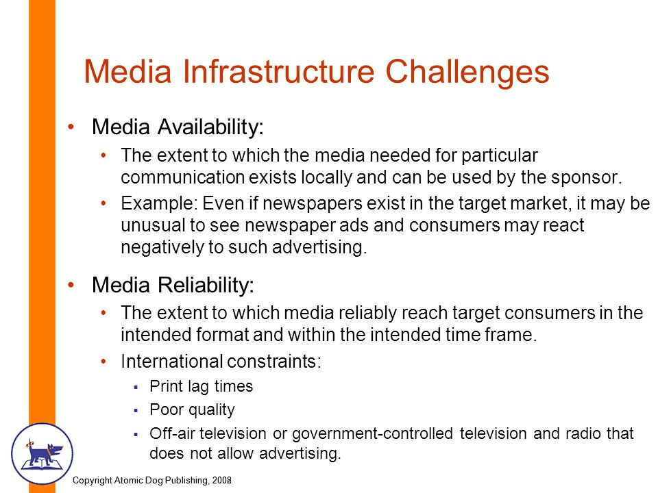 Copyright Atomic Dog Publishing, 2002Copyright Atomic Dog Publishing, 2008 Media Infrastructure Challenges Media Availability: The extent to which the