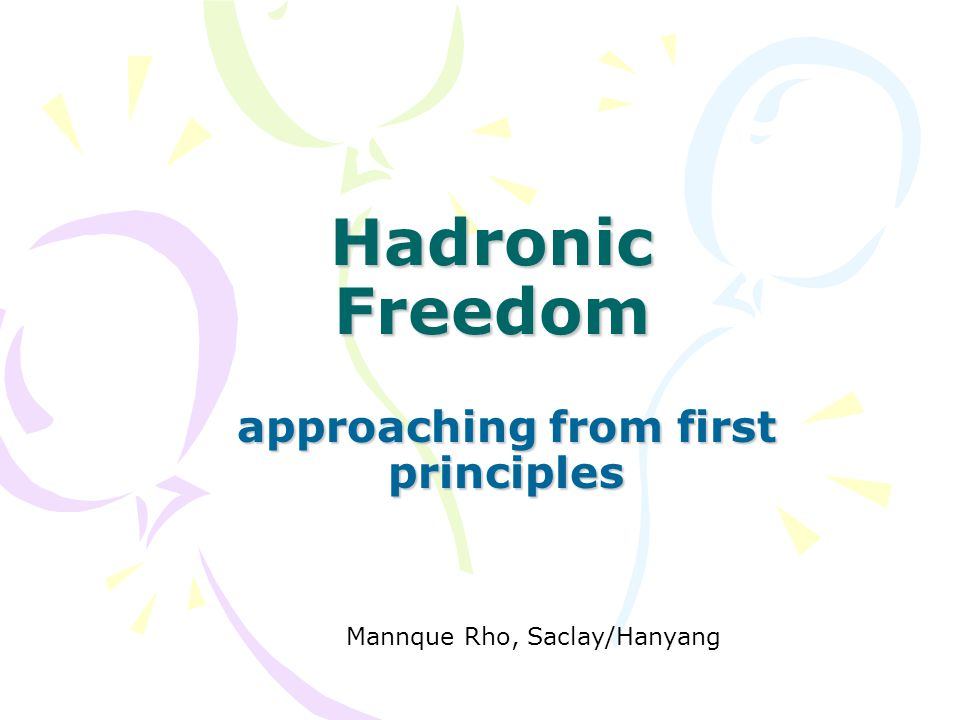 Hadronic Freedom approaching from first principles Mannque Rho, Saclay/Hanyang