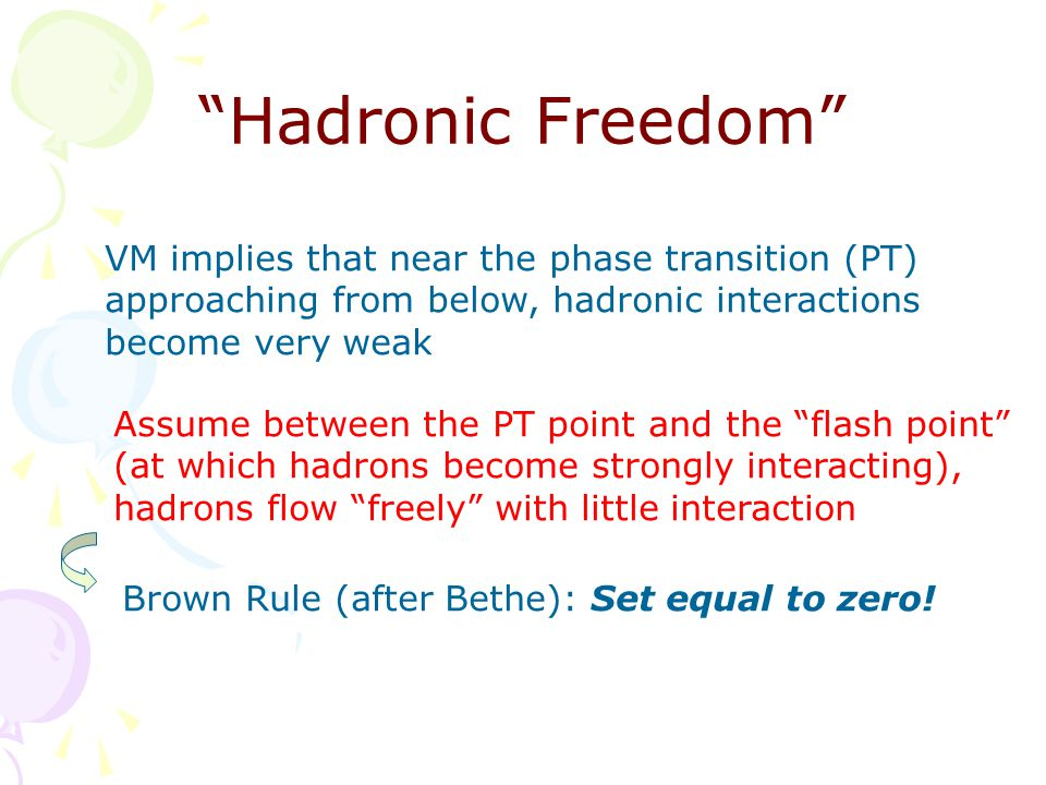 """Hadronic Freedom"" VM implies that near the phase transition (PT) approaching from below, hadronic interactions become very weak Assume between the PT"