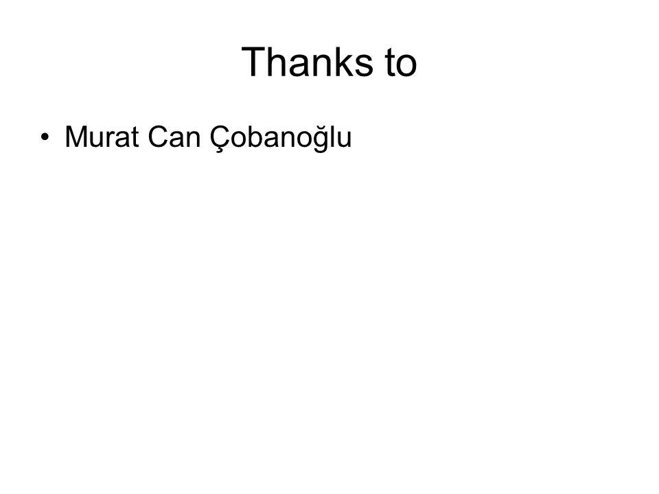 Thanks to Murat Can Çobanoğlu