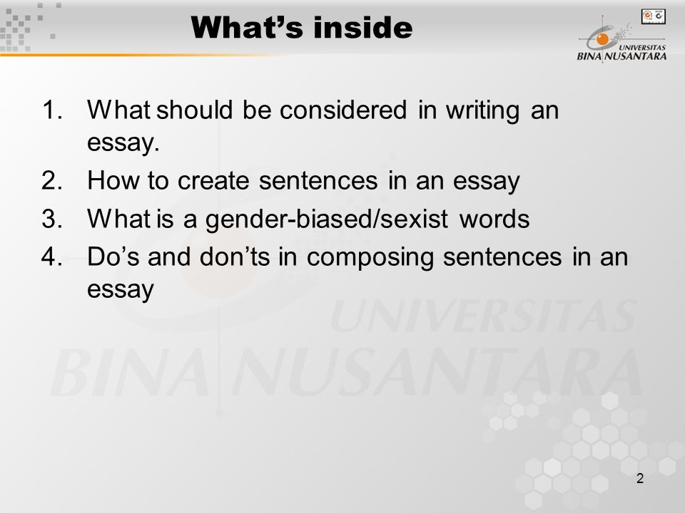 2 What's inside 1.What should be considered in writing an essay. 2.How to create sentences in an essay 3.What is a gender-biased/sexist words 4.Do's a