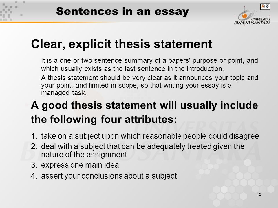 5 Sentences in an essay Clear, explicit thesis statement It is a one or two sentence summary of a papers' purpose or point, and which usually exists a