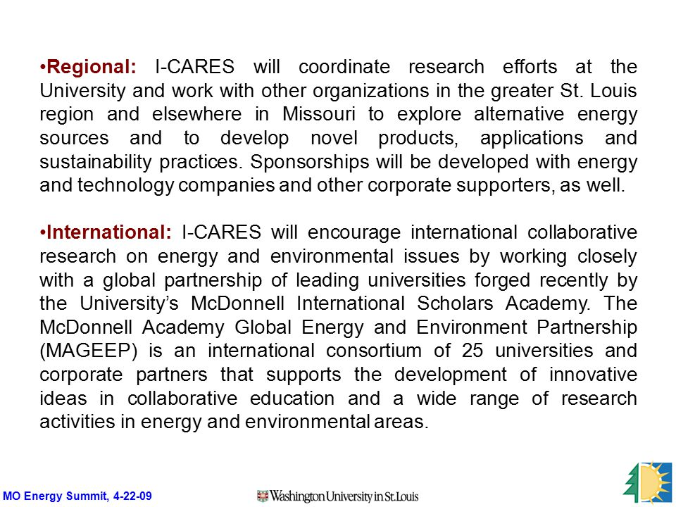 MO Energy Summit, 4-22-09 Regional: I-CARES will coordinate research efforts at the University and work with other organizations in the greater St.