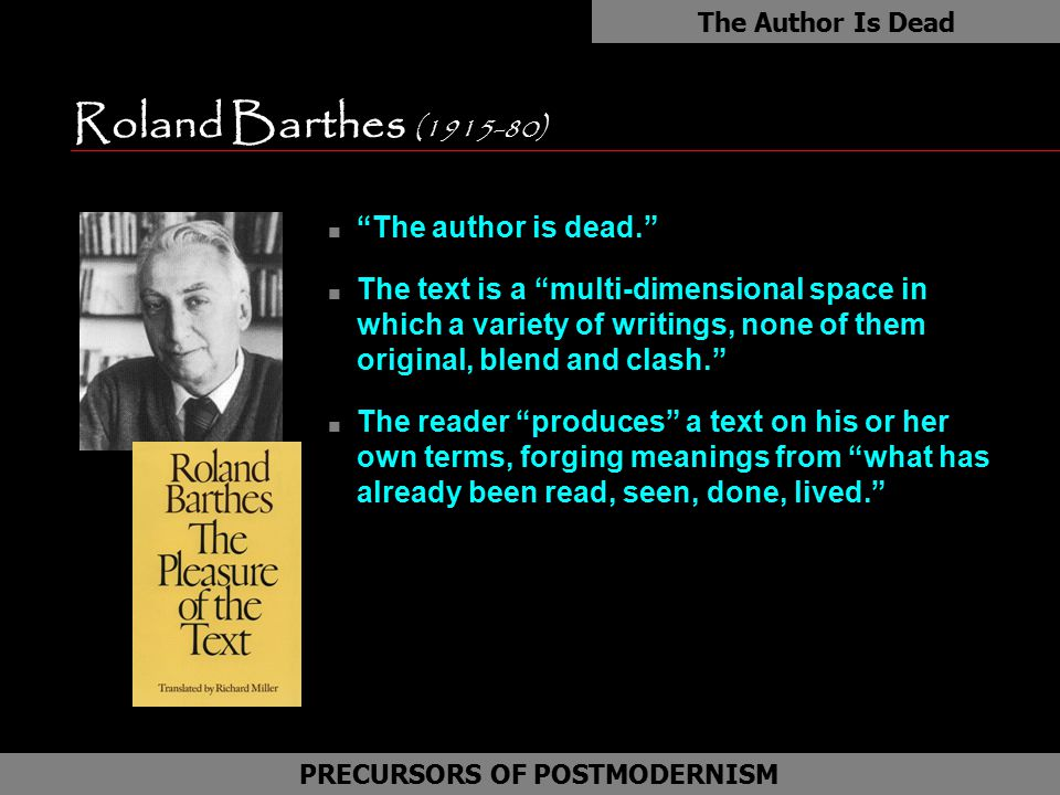 "Roland Barthes (1915-80) n ""The author is dead."" n The text is a ""multi-dimensional space in which a variety of writings, none of them original, blend"