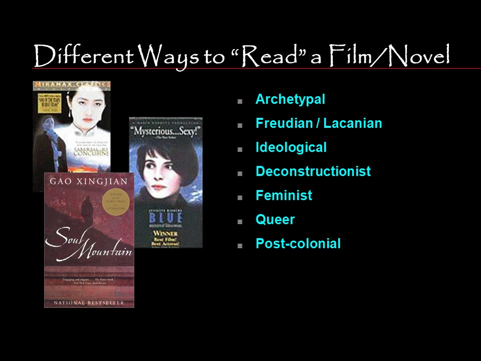 "Different Ways to ""Read"" a Film/Novel n Archetypal n Freudian / Lacanian n Ideological n Deconstructionist n Feminist n Queer n Post-colonial"