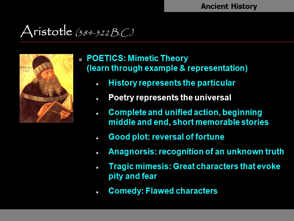 Aristotle (384-322 B.C.) n POETICS: Mimetic Theory (learn through example & representation) F History represents the particular F Poetry represents th