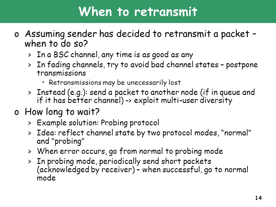 14 When to retransmit oAssuming sender has decided to retransmit a packet – when to do so.