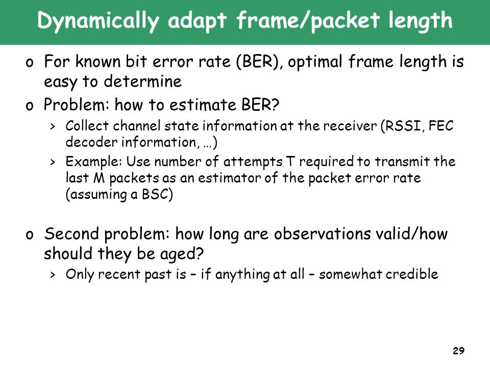 29 Dynamically adapt frame/packet length oFor known bit error rate (BER), optimal frame length is easy to determine oProblem: how to estimate BER.