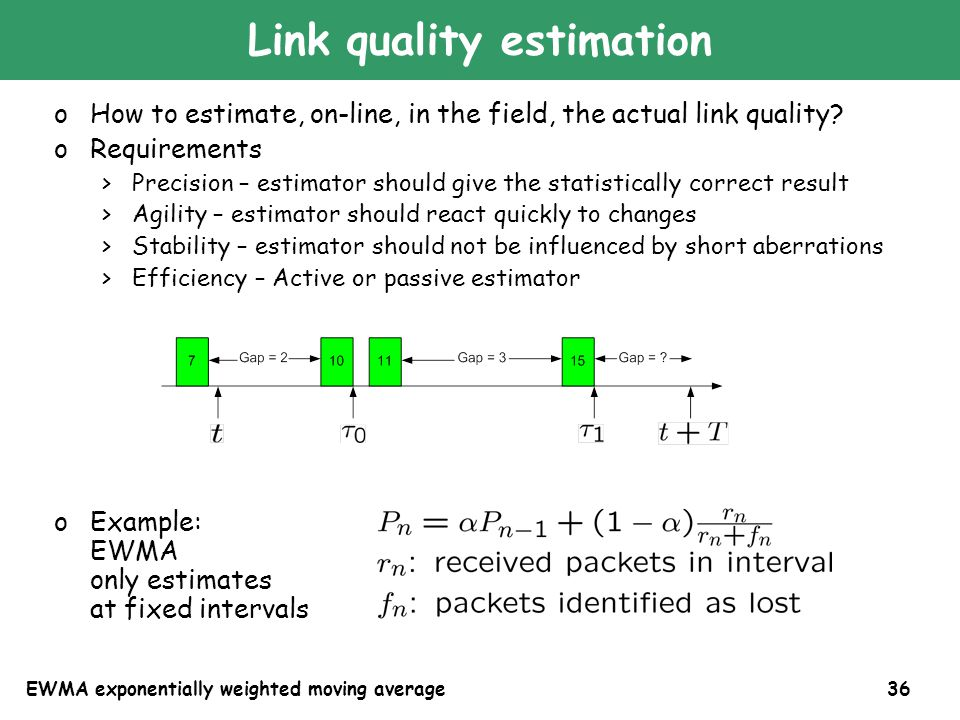 36 Link quality estimation oHow to estimate, on-line, in the field, the actual link quality? oRequirements >Precision – estimator should give the stat