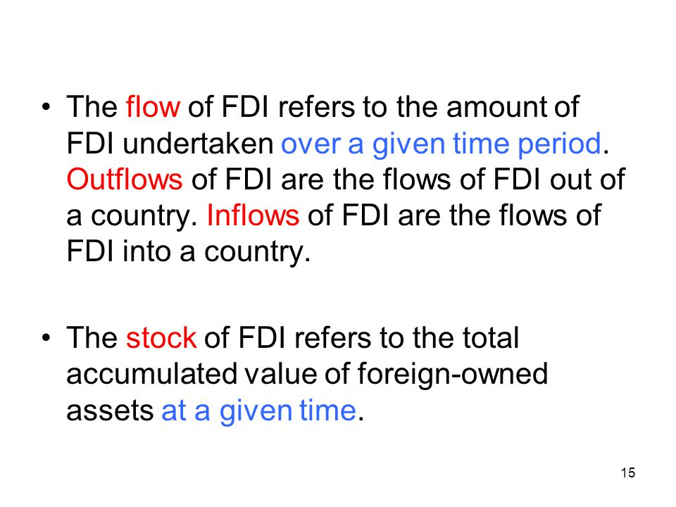 The flow of FDI refers to the amount of FDI undertaken over a given time period.