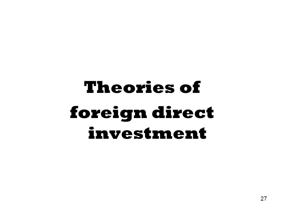 Theories of foreign direct investment 27