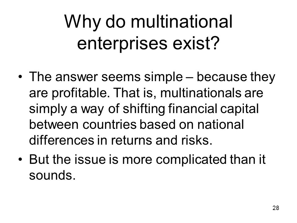 Why do multinational enterprises exist.The answer seems simple – because they are profitable.