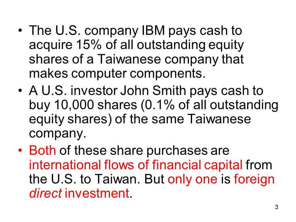 The U.S. company IBM pays cash to acquire 15% of all outstanding equity shares of a Taiwanese company that makes computer components. A U.S. investor