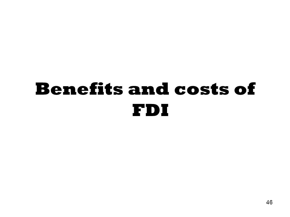 Benefits and costs of FDI 46