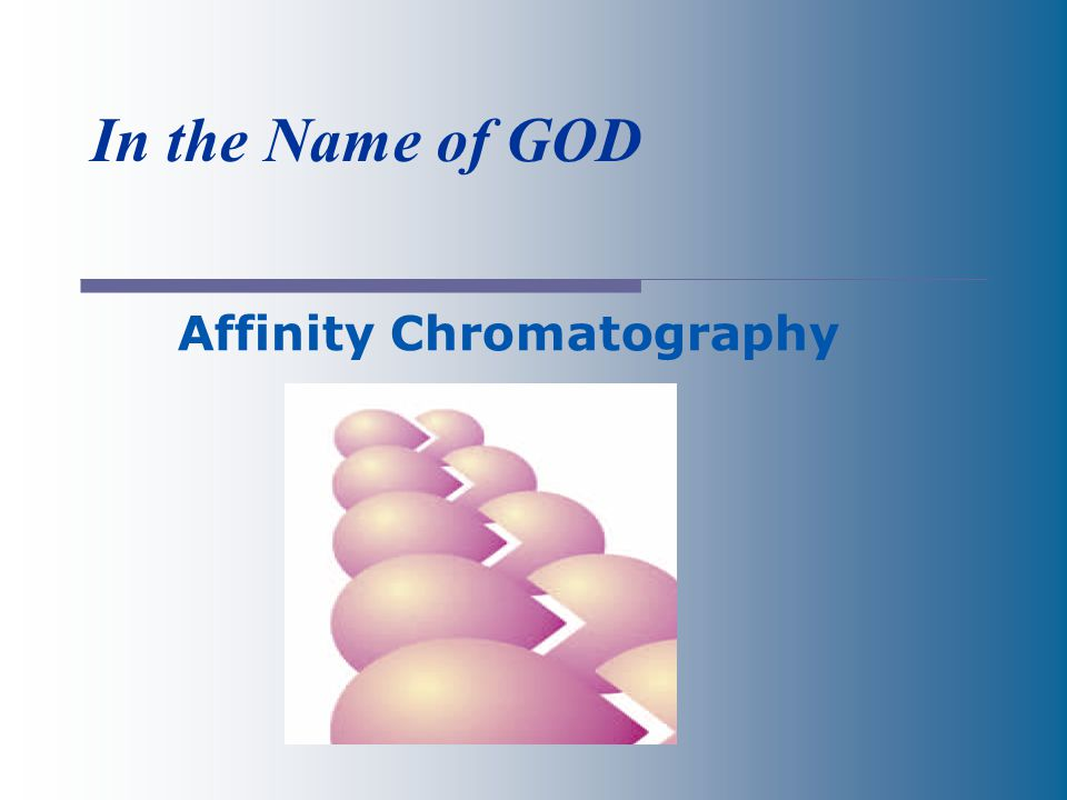 In the Name of GOD Affinity Chromatography