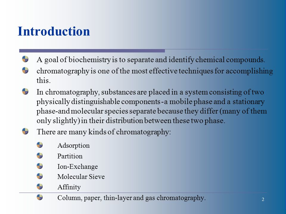 2 Introduction A goal of biochemistry is to separate and identify chemical compounds.