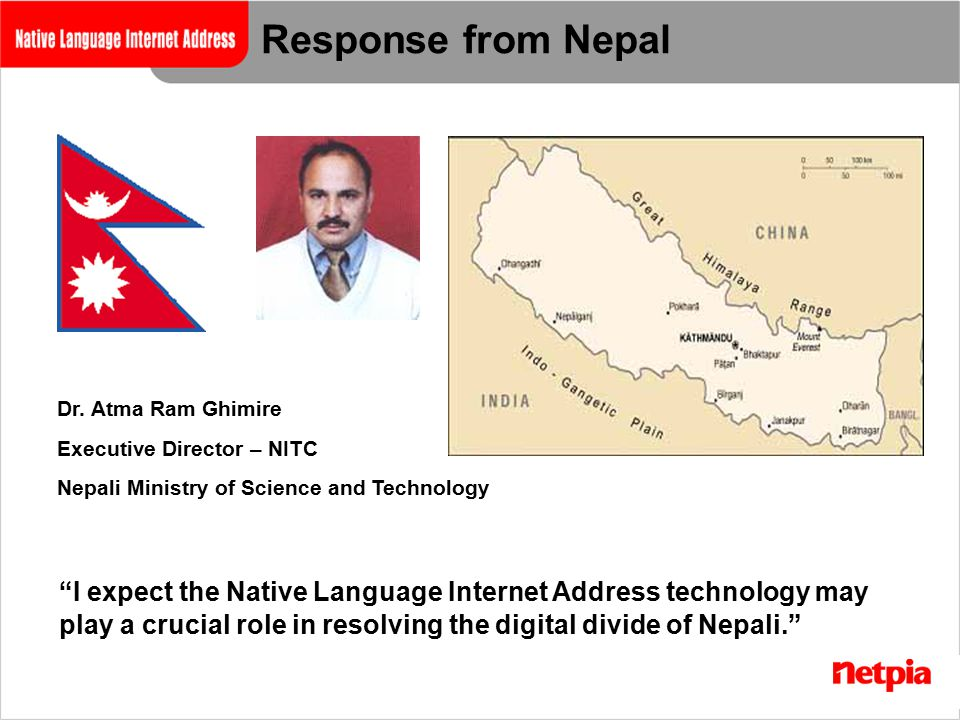"Dr. Atma Ram Ghimire Executive Director – NITC Nepali Ministry of Science and Technology Response from Nepal ""I expect the Native Language Internet Ad"