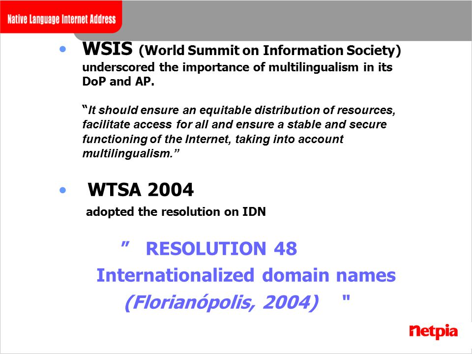 WSIS (World Summit on Information Society) underscored the importance of multilingualism in its DoP and AP.