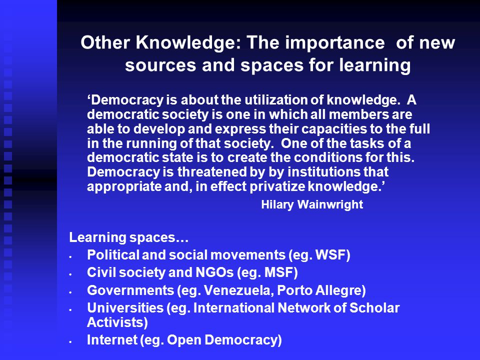 Other Knowledge: The importance of new sources and spaces for learning 'Democracy is about the utilization of knowledge.