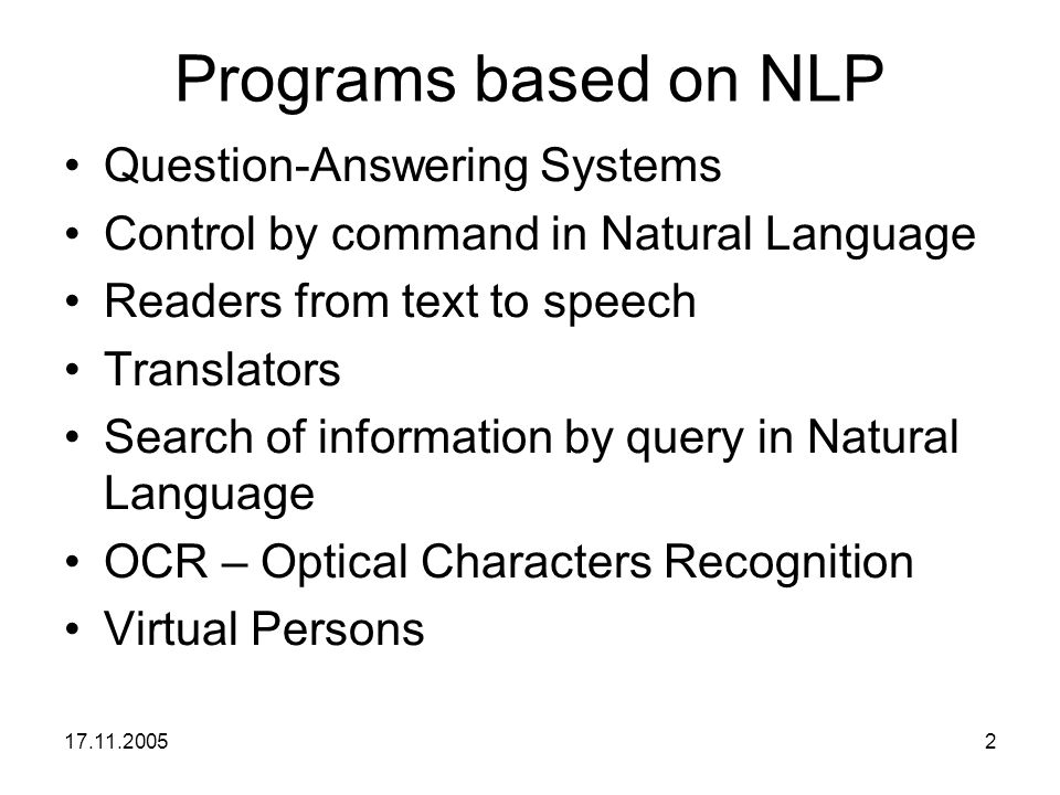17.11.20052 Programs based on NLP Question-Answering Systems Control by command in Natural Language Readers from text to speech Translators Search of