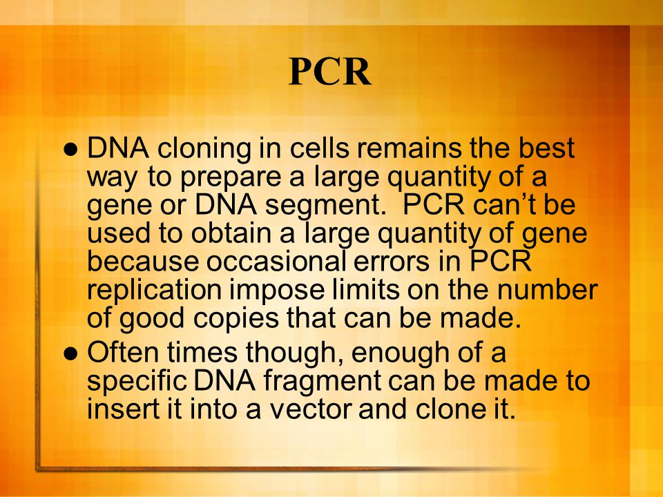 PCR DNA cloning in cells remains the best way to prepare a large quantity of a gene or DNA segment. PCR can't be used to obtain a large quantity of ge