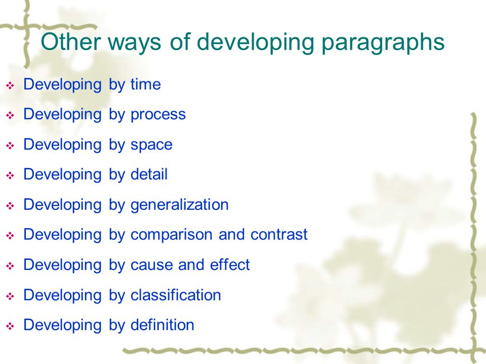 Writing Devices: developing paragraphs by examples  A statement which is very general is seldom impressive or convincing.