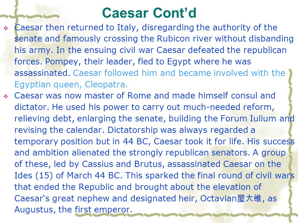 Library Work Cont'd Julius Caesar (100BC - 44BC)  Caesar was a politician and general of the late Roman republic, who greatly extended the Roman empire before seizing power and making himself dictator of Rome, paving the way for the imperial system.