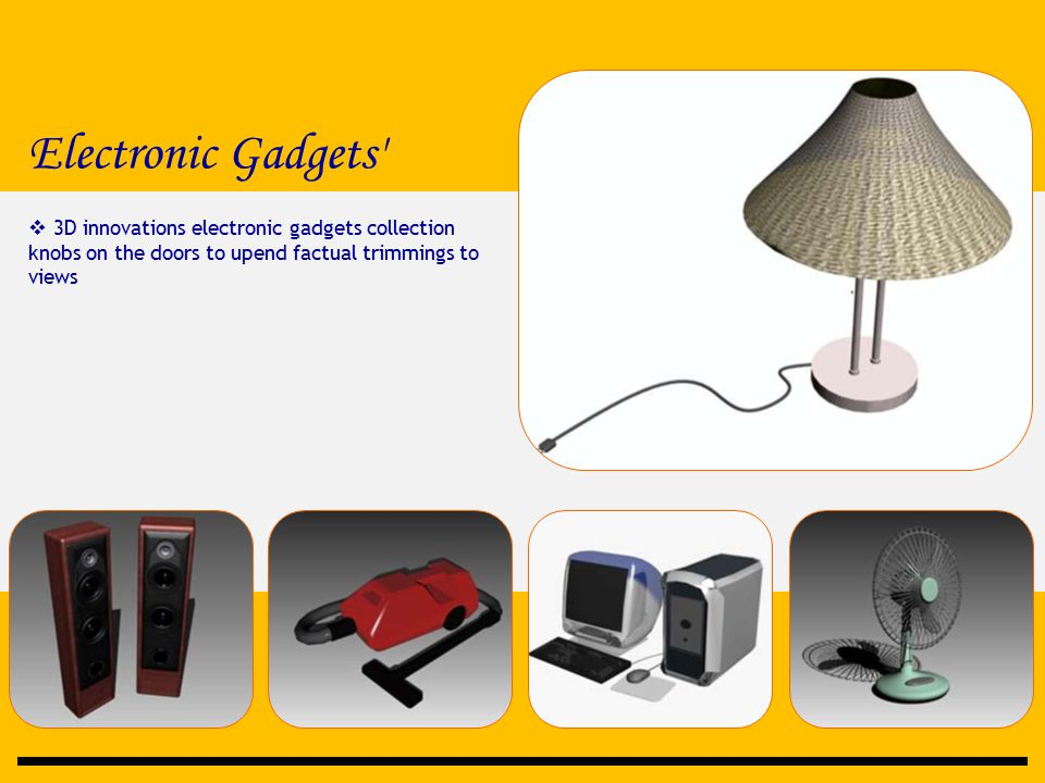 Electronic Gadgets'  3D innovations electronic gadgets collection knobs on the doors to upend factual trimmings to views