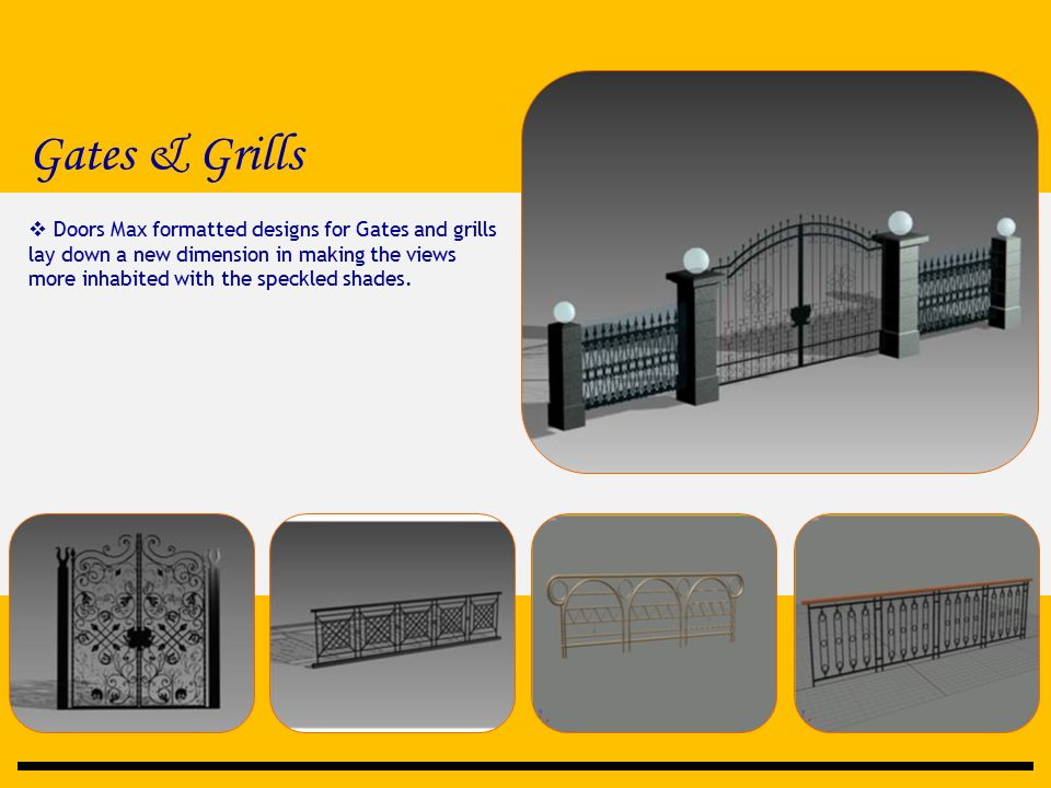 Gates & Grills  Doors Max formatted designs for Gates and grills lay down a new dimension in making the views more inhabited with the speckled shades.