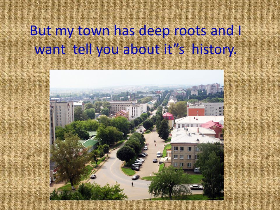 """But my town has deep roots and I want tell you about it""""s history."""