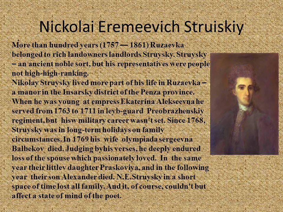 . More than hundred years (1757 — 1861) Ruzaevka belonged to rich landowners landlords Struysky. Struysky – an ancient noble sort, but his representat