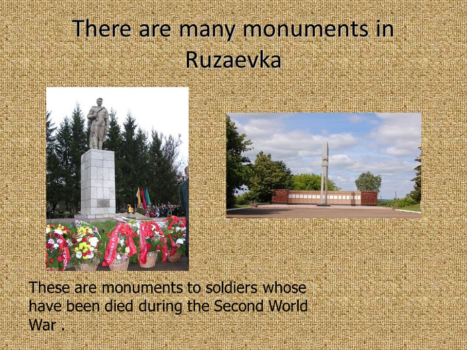 There are many monuments in Ruzaevka These are monuments to soldiers whose have been died during the Second World War.
