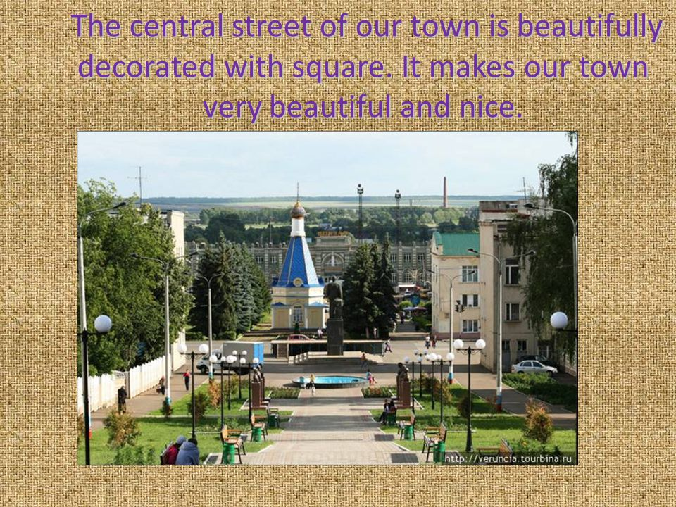 The central street of our town is beautifully decorated with square. It makes our town very beautiful and nice. The central street of our town is beau