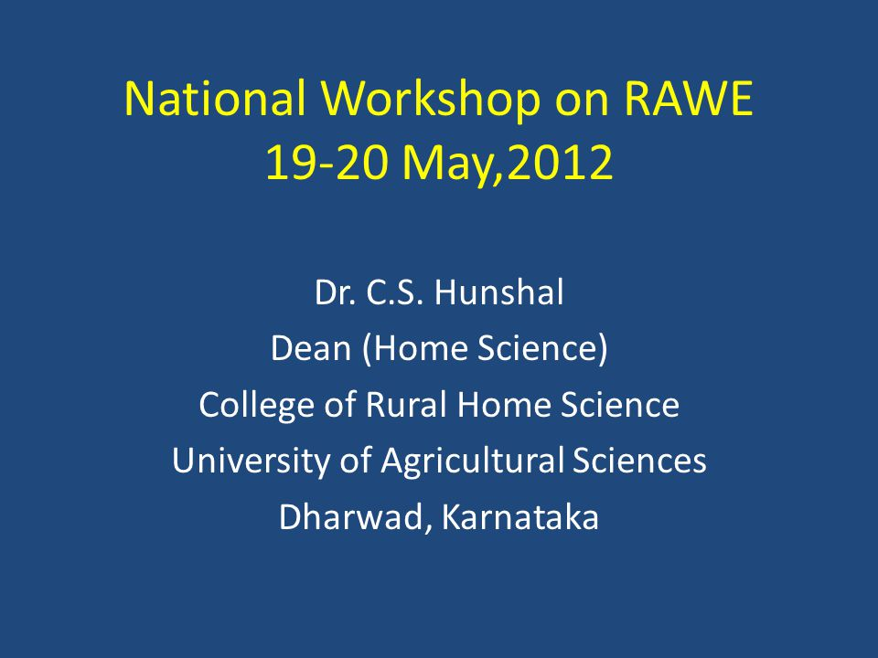 National Workshop on RAWE 19-20 May,2012 Dr. C.S.