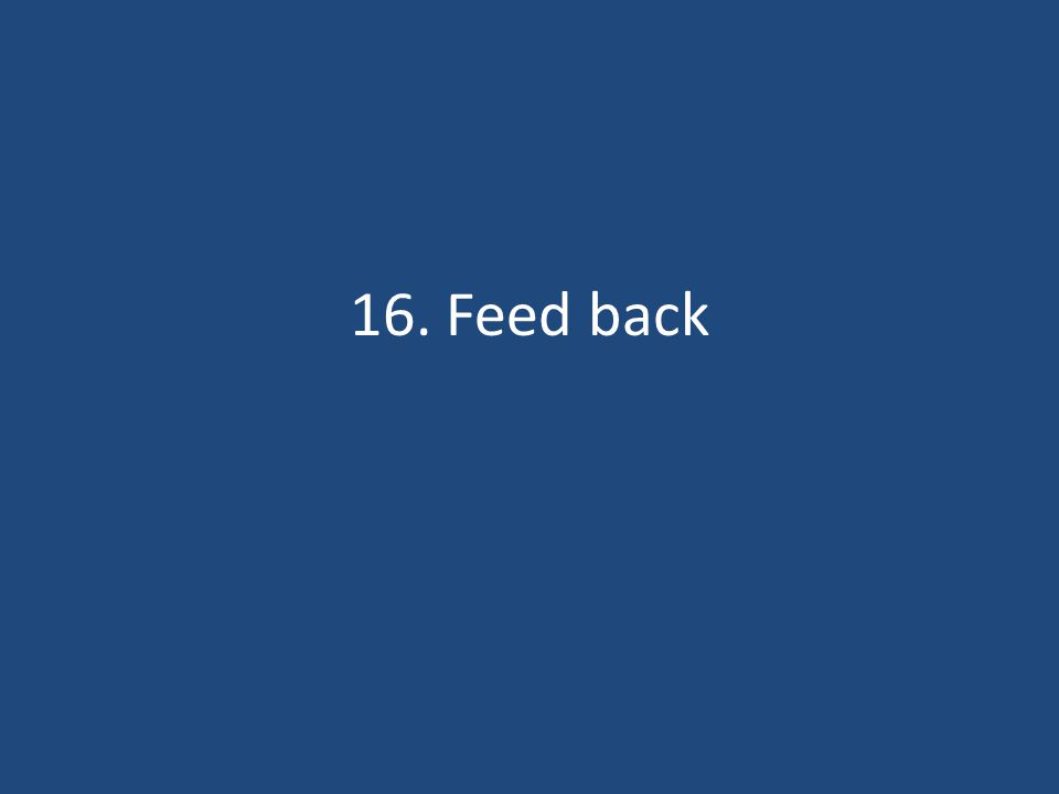 16. Feed back